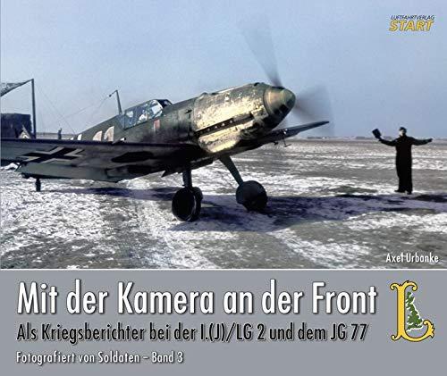Mit der Kamera an der Front, als Kriegsberichter bei der I.(J)/ LG 2 und dem JG 77