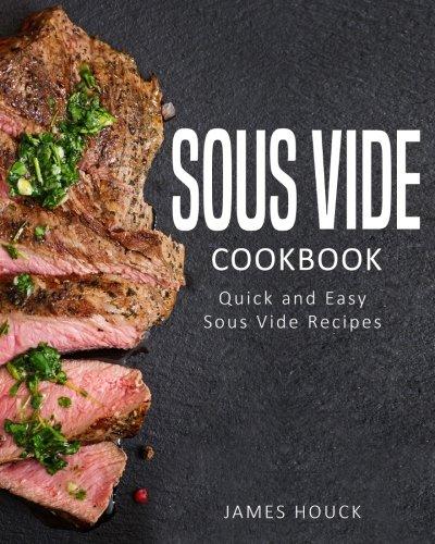 Sous Vide: Sous Vide Cookbook: Quick and Simple Sous Vide Recipes: Volume 1