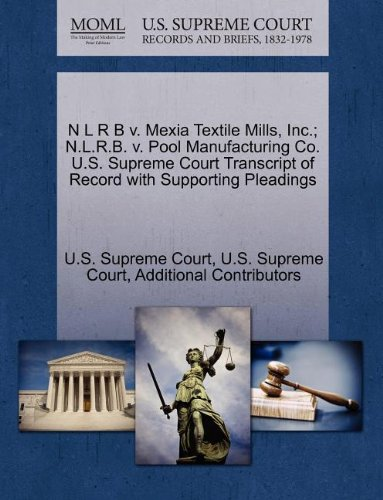 N L R B v. Mexia Textile Mills, Inc.; N.L.R.B. v. Pool Manufacturing Co. U.S. Supreme Court Transcript of Record with Supporting Pleadings