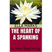 The Heart of a Spanking: A New Beginning (English Edition)