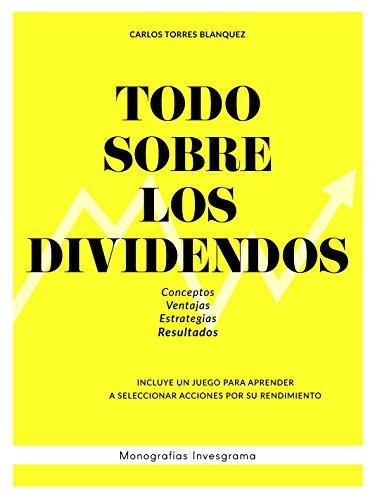 Todo sobre los dividendos: Conceptos, ventajas, estrategias y resultados (Monografías Invesgrama nº 1)