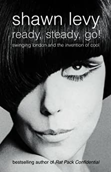 Ready, Steady, Go!: Swinging London and the Invention of Cool (Text Only) by [Levy, Shawn]