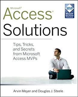 Access Solutions: Tips, Tricks, and Secrets from Microsoft Access MVPs by [Meyer, Arvin, Steele, Douglas J.]
