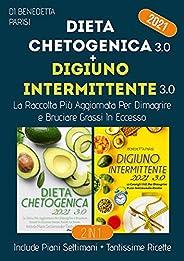 Dieta Chetogenica e Digiuno Intermittente 3.0; La Raccolta Di Diete Più Aggiornate Per Dimagrire e Bruciare Gr