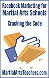 Facebook Marketing for Martial Arts Schools: Cracking the Code for Increasing Enrollments (English Edition)