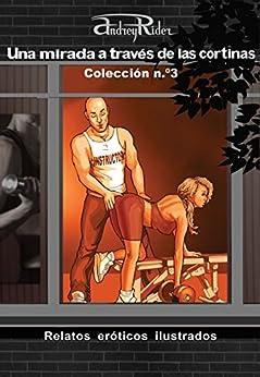Serie «Una mirada a través de las cortinas» de 200 relatos eróticos. Colección n.º 3 (Relatos 51-75): Historias sexuales ilustradas que despertarán sus fantasías eróticas de [Rider, Andrey]