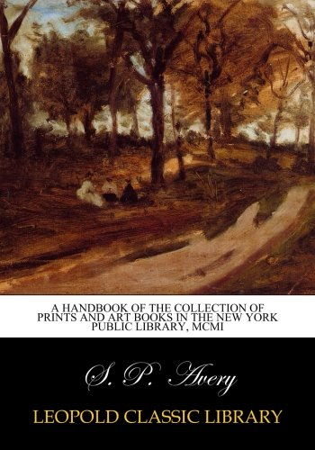 A Handbook of the Collection of Prints and Art Books in the New York Public Library, MCMI
