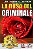 La Rosa Del Criminale: Il primo romanzo giallo nel contesto storico italiano, tra fantasmi, erotismo e servizi segreti.
