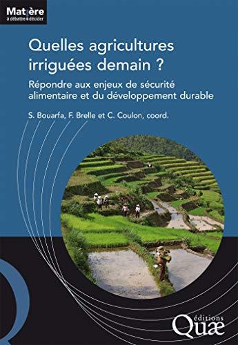 Couverture du livre Quelles agricultures irriguées demain ?: Répondre aux enjeux de la sécurité alimentaire et du développement durable