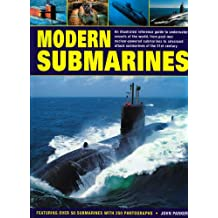 Modern Submarines: An Illustrated Reference Guide to Underwater Vessels of the World, from Post-War Nuclear-Powered Submarines to Advance: An ... Attack Submarines of the 21st Century