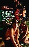 L'endroit le plus dangereux du monde : roman | Johnson, Lindsay Lee (1948-....). Auteur