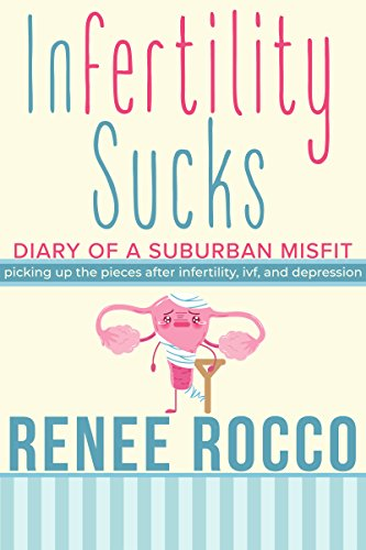 Infertility Sucks: Picking Up the Pieces After Infertility, IVF, and Depression (Diary of A Suburban Misfit Book 1) (English Edition)