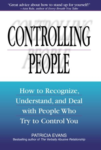 Controlling People: How to Recognize, Understand and Deal with People Who Try to Control You por Patricia Evans