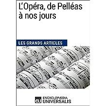 L'Opéra, de Pelléas à nos jours: Les Grands Articles d'Universalis