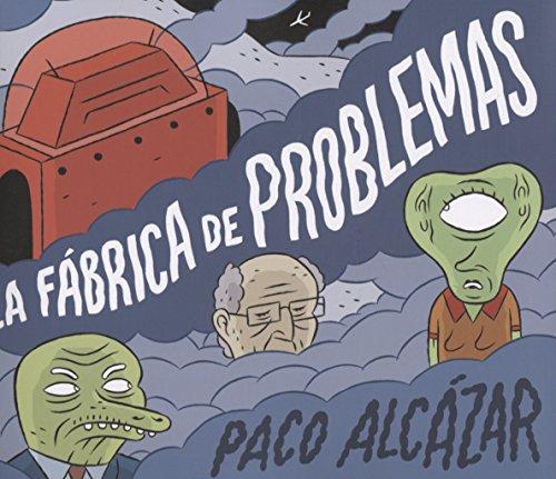 La fábrica de problemas (¡Caramba!) por Paco Alcázar