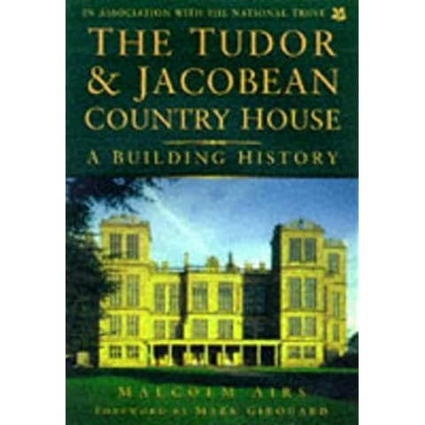 The Tudor & Jacobean Country House: A Building History by Malcolm Airs (1998-05-01)