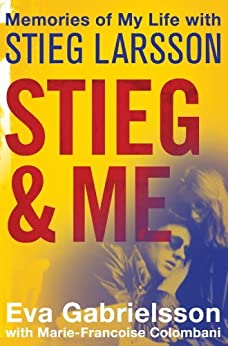 Stieg and Me: Memories of my Life with Stieg Larsson by [Gabrielsson, Eva]