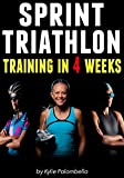 Sprint Triathlon Training in 4 Weeks: The Ultimate Sprint Triathlon Training Program