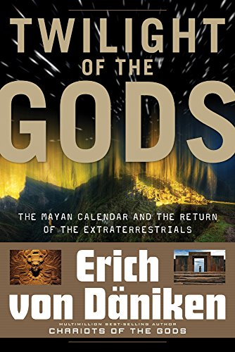 Twilight of the Gods: The Mayan Calendar and the Return of the Extraterrestrials - Erich Von Daniken,Nicholas Quaintmere,Giorgio Tsoukalos