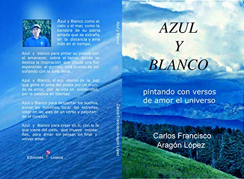 Azul y Blanco: Pintando con  versos de amor el universo por Carlos Francisco Aragon Lopez
