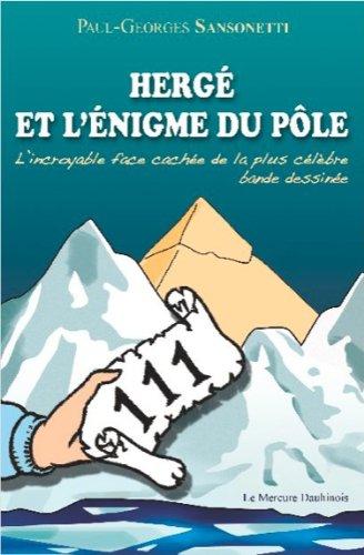 Herge et l'énigme du pôle : L'incroyable face cachée de la plus célèbre bande dessinée par Paul-Georges Sansonetti