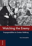 Watching the Enemy: Propagandafilme im Zweiten Weltkrieg