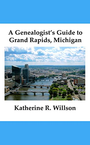 A Genealogist's Guide to Grand Rapids, Michigan (English Edition)