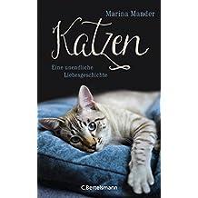 Katzen: Eine unendliche Liebesgeschichte