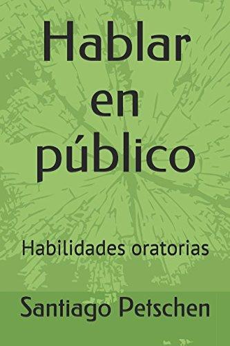 Hablar en público: Habilidades oratorias por Santiago Petschen Verdaguer
