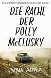 Die Rache der Polly McClusky: Roman von Jordan Harper