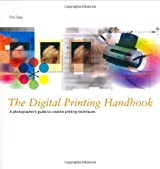 The Digital Printing Handbook:A Photographers guide to creative printing techniques