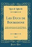 Les Ducs de Bourgogne, Vol. 3: Études Sur Les Lettres, Les Arts Et l'Industrie Pendant Le XV Siècle; Seconde Partie, Preuves (Classic Reprint)