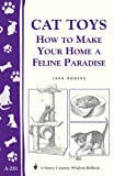 Cat Toys: How to Make Your Home a Feline Paradise/Storey's Country Wisdom Bulletin A-251 (Storey Country Wisdom Bulletin, A-251)