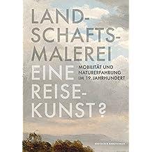 Landschaftsmalerei, eine Reisekunst?: Mobilität und Naturerfahrung im 19. Jahrhundert