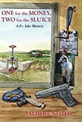 One for the Money,Two for the Sluice: A Fr. Jake Mystery?? (Volume 2) by Alvert Noyer (2013-03-20)