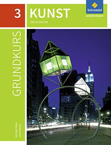 Grundkurs Kunst - Ausgabe 2016 für die Sekundarstufe II: Band 3: Architektur