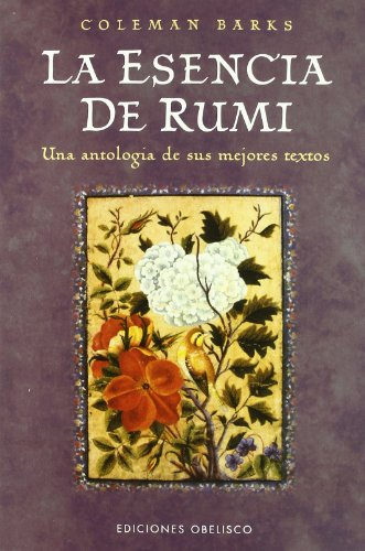 La esencia de Rumi (ESPIRITUALIDAD Y VIDA INTERIOR) por C. Barks