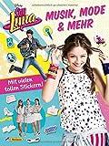 Disney Soy Luna: Musik, Mode & mehr: Mit vielen tollen Stickern!