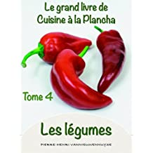Le grand Livre de cuisine à la Plancha tome 4 les légumes: Les légumes à la plancha
