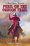 Peril on the Oregon Trail (Black Horse Western)
