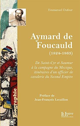 Aymard de Foucauld (1824-1863): De Saint-Cyr et Saumur à la campagne du Mexique, itinéraires d'un officier de cavalerie du Second Empire (BIOGRAPHIE)