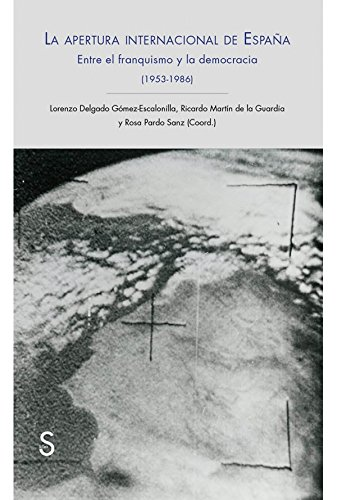 La Apertura Internacional De España. Entre El Franquismo Y La Democracia. 1953-1986 (Sílex universidad) por Lorenzo Delgado Gómez Escalonilla