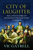 City of Laughter: Sex and Satire in Eighteenth Century London