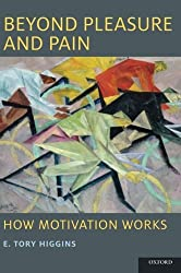 Beyond Pleasure and Pain: How Motivation Works (Oxford Series In Social Cognition And Social Neuroscience) by E. Tory Higgins (2013-10-11)