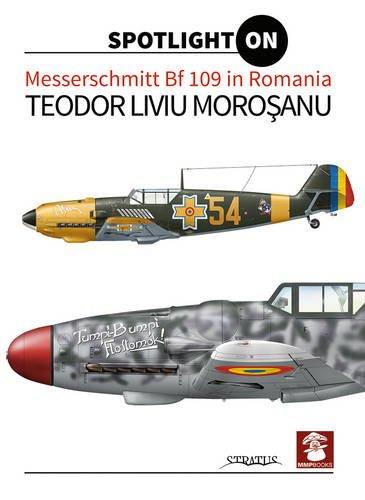 Messerschmitt Bf 109 in Romania (Spotlight on) por Teodor Liviu Morosanu