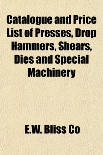 Catalogue and Price List of Presses, Drop Hammers, Shears, Dies and Special Machinery