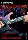 E-Gitarre TABs - 50 Blues Licks - Blues-Gitarrensolo lernen für fortgeschrittene E-Gitarristen (inkl. MP3-Download)