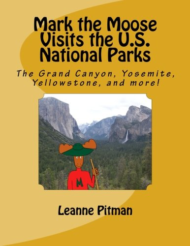 Mark the Moose Visits the U.S. National Parks: The Grand Canyon, Yosemite, Yellowstone, and more! -