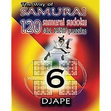 The Way of Samurai 6: 120 all new Samurai Sudoku puzzles