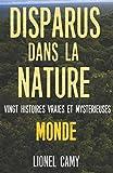 DISPARUS DANS LA NATURE - Vingt histoires vraies et mystérieuses (MONDE)